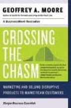 crossing the chasm: marketing and selling high tech product to ma instream customers geoffrey a. moore 9780060517120