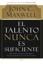 el talento nunca es suficiente-john c. maxwell-9780881130720