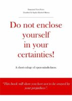 do not enclose yourself in your certainties! a short eulogy of open mindedness. (ebook) 9781547510320