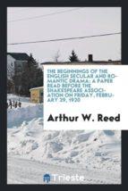 El libro de The beginnings of the english secular and romantic drama autor ARTHUR W. REED DOC!