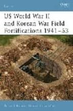 El libro de Us world war ii and korean war field fortifications 1941-53 autor GORDON L. ROTTMAN EPUB!