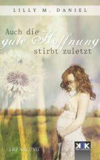 auch die gute hoffnung stirbt zuletzt (ebook) lilly m. daniel 9783962559120