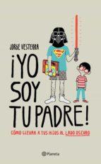 ¡yo soy tu padre! (edición mexicana) (ebook)-jorge vesterra-9786070740220