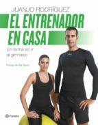 (pe) el entrenador en casa: mantente en forma sin ir al gimnasio juanjo rodriguez 9788408126720