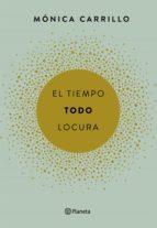 el tiempo. todo. locura (ebook)-monica carrillo-9788408167020