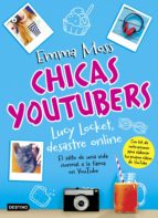 chicas youtubers. lucy locket, desastre online (ebook)-emma moss-9788408177920