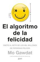 el algoritmo de la felicidad: unete al reto de los 10 millones de personas felices mo gawdat 9788408180920