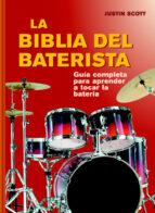 la biblia del baterista: una guia completa para tocar la bateria-justin scott-9788415053620
