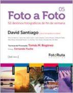 foto a foto 05: 52 destinos fotograficos de fin de semana david de santiago 9788415131120