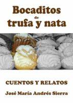 bocaditos de trufa y nata. cuentos y relatos. (ebook)-jose maria andres sierra-9788415666820