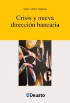 crisis y nueva direccion bancaria xabier alkorta andonegi 9788415759720