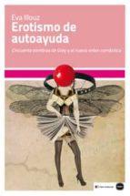 erotismo de autoayuda: cincuenta sombras de grey y el nuevo orden romantico-eva illouz-9788415917120