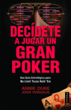 decidete a jugar un gran poker annie duke john vorhaus 9788416511020