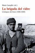la brigada del vidre: croniques del front (1936-1939)-maria campillo-9788416853120