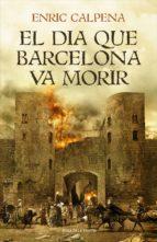 el dia que barcelona va morir (ebook)-enric calpena-9788416930920