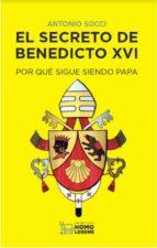el secreto de benedicto xvi: por qué sigue siendo papa antonio socci 9788417407520