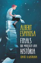 finals que mereixen una història (ebook)-albert espinosa-9788417444020
