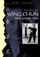 el arte del wing chun: ciencia, filosofia, tecnica santiago pascual martin 9788420304120