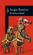 el reino animal sergio ramirez 9788420470320