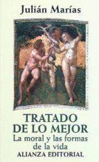 tratado de lo mejor: la moral y las formas de la vida julian marias 9788420694320