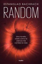 random: una novela sobre cómo la ciencia me cambió la vida estanislao bachrach 9788425356520