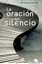 El libro de La oracion del silencio autor JOSE FERNANDEZ MORATIEL DOC!