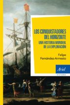 los conquistadores del horizonte felipe fernandez armesto 9788434401020