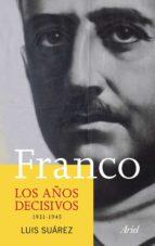 franco: los años decisivos (1931-1945)-luis suarez-9788434413320