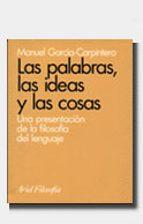 las palabras, las ideas y las cosas: una presentacion de la filos ofia del lenguaje manuel garcia carpintero sanchez miguel 9788434487420