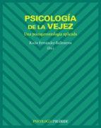 psicologia de la vejez: una psicogerontologia aplicada-rocio fernandez-ballesteros-9788436822120