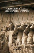 grandeza y caida del imperio romano marcel le glay 9788437619620