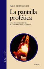 la pantalla profetica: cuando las ficciones se convierten en real idad-pablo francescutti-9788437621920