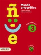mundo ortografico 3: cuaderno de trabajo de competencias basicas ( 3º educacion primaria)-9788448925420