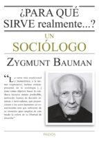 ¿para que sirve realmente un sociologo? zygmunt bauman 9788449330520