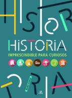 historia imprescindible para curiosos-maria aldave-9788466233620