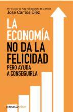 la economía no da la felicidad-jose carlos diez-9788466341820