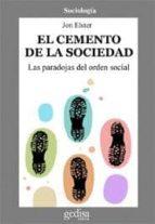 el cemento de la sociedad: las paradojas del orden social jon elster 9788474324020