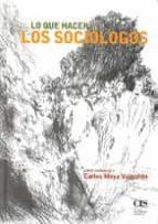 lo que hacen los sociologos: libro homenaje a carlos moya valgaño n-jose almaraz pestana-julio carabaña-9788474764420