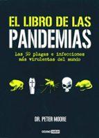 el libro de las pandemias: las 50 plagas e infecciones mas virule ntas del mundo peter moore 9788475566320