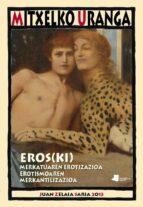 El libro de Eros(ki). merkatuaren erotizazioa, erotismoaren merkantilizazioa autor MITXELKO URANGA EPUB!