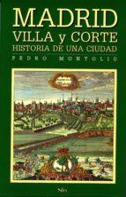madrid: villa y corte, calles y plazas pedro montoliu 9788477371120