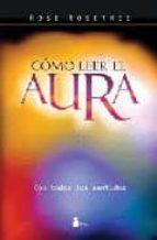 como leer el aura: a traves de tus sentidos-rose rosetree-9788478086320