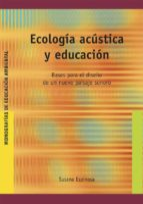 ecologia acustica y educacion-susana espinosa-9788478274420