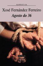 agosto do 36 (7ª ed. rev.)-xose fernandez ferreiro-9788483027820