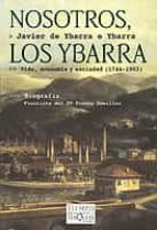 nosotros, los ybarra: vida, economia y sociedad (1744 1902) (biog rafia finalista del xv premio comillas) javier de ybarra e ybarra 9788483108420