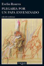 plegaria por un papa envenenado-evelio rosero-9788483838020