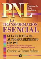 la transformacion esencial: guia practica de autodescubrimiento c on pnl-connirae andreas-9788484452720