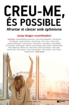 creu-me, es possible: afrontar el cancer amb optimisme-josep baiges gispert-9788490345320