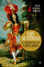 los austrias: el imperio de los chiflados-cesar cervera moreno-9788490607220