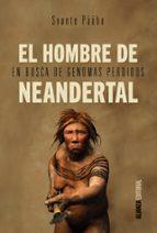 el hombre de neandertal: en busca de genomas perdidos-svante paabo-9788491040620